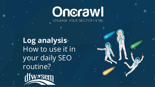 Log analysis How to use it in your daily SEO routine?