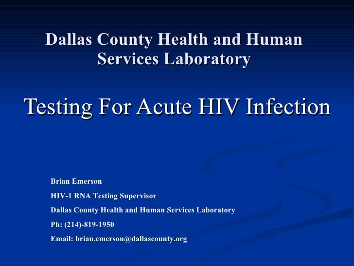 Dallas County Health and Human Services Laboratory Testing For Acute HIV Infection Brian Emerson HIV-1 RNA Testing Supervi...