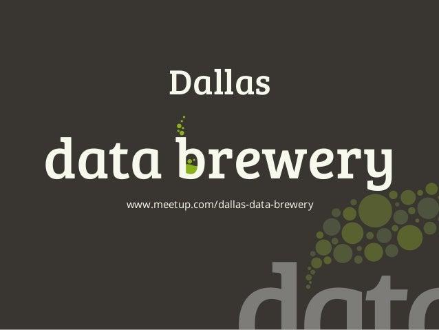 data breweryDallaswww.meetup.com/dallas-data-brewery