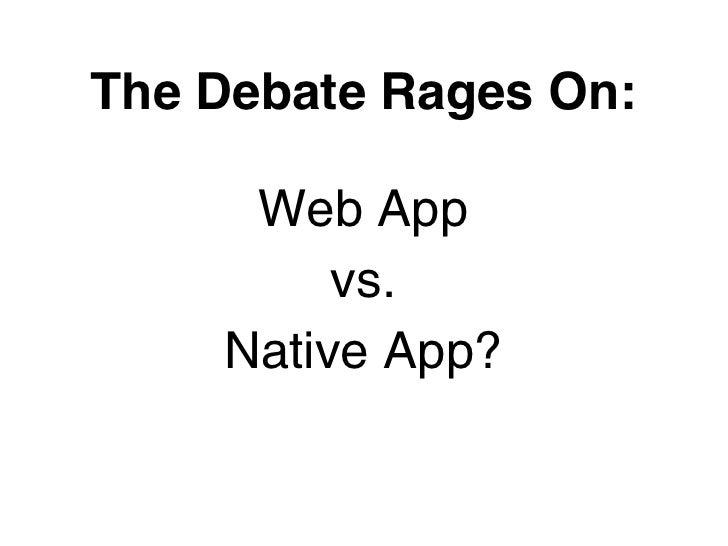 The Debate Rages On:     Web App         vs.    Native App?