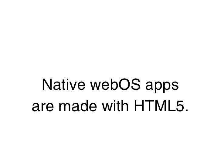 Native webOS appsare made with HTML5.