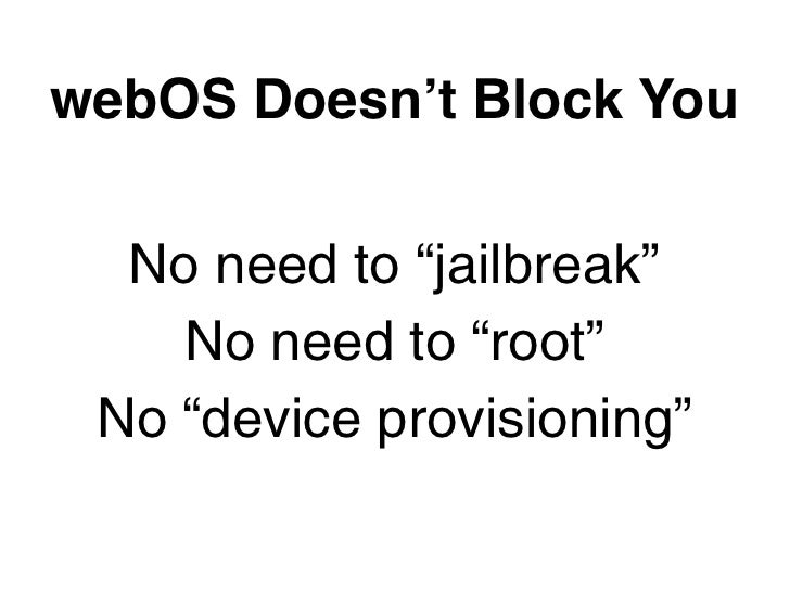 """webOS Doesn't Block You  No need to """"jailbreak""""    No need to """"root"""" No """"device provisioning"""""""