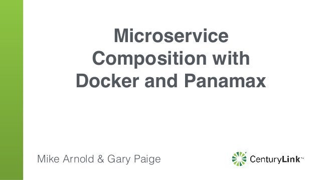Microservice Composition with Docker and Panamax Mike Arnold & Gary Paige