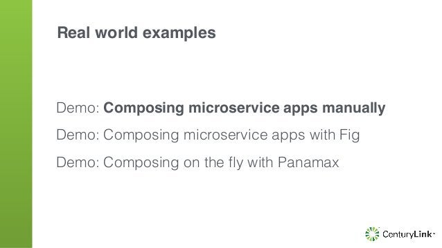 Real world examples Demo: Composing microservice apps manually Demo: Composing microservice apps with Fig Demo: Composing ...