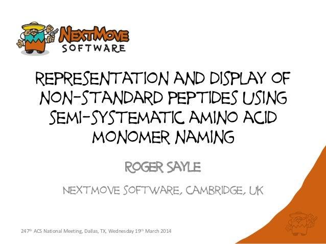 representation and display of non-standard peptides using semi-systematic amino acid monomer naming Roger Sayle Nextmove s...