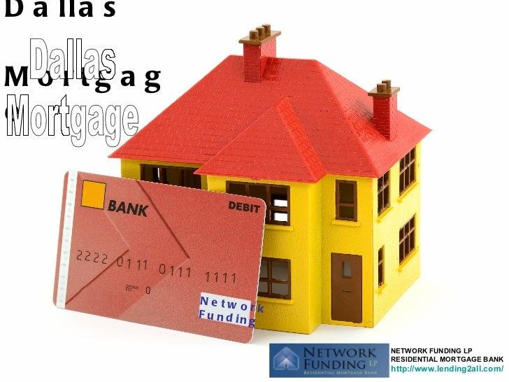 Dallas  Mortgage Network Funding Dallas  Mortgage NETWORK FUNDING LP RESIDENTIAL MORTGAGE BANK http://www.lending2all.com/