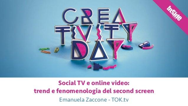 Social TV e online video:  trend e fenomenologia del second screen Emanuela Zaccone - TOK.tv