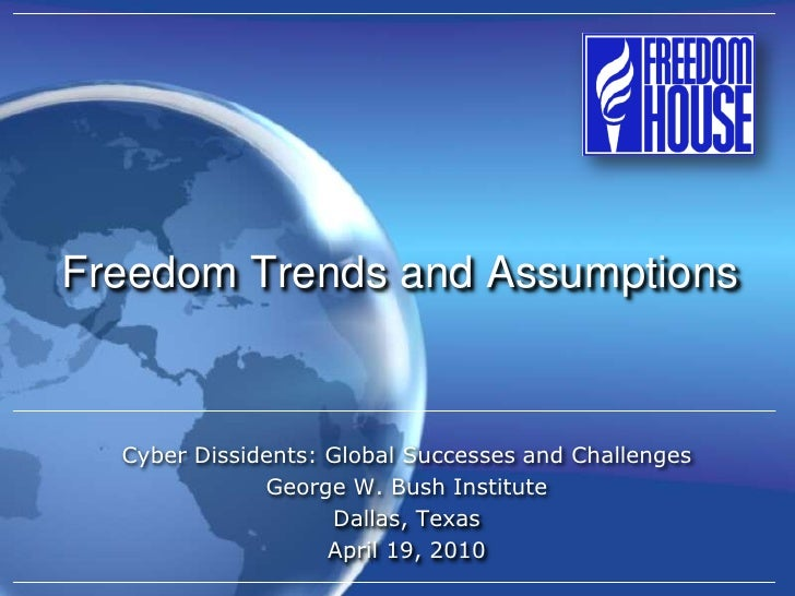 Freedom Trends and Assumptions     Cyber Dissidents: Global Successes and Challenges               George W. Bush Institut...
