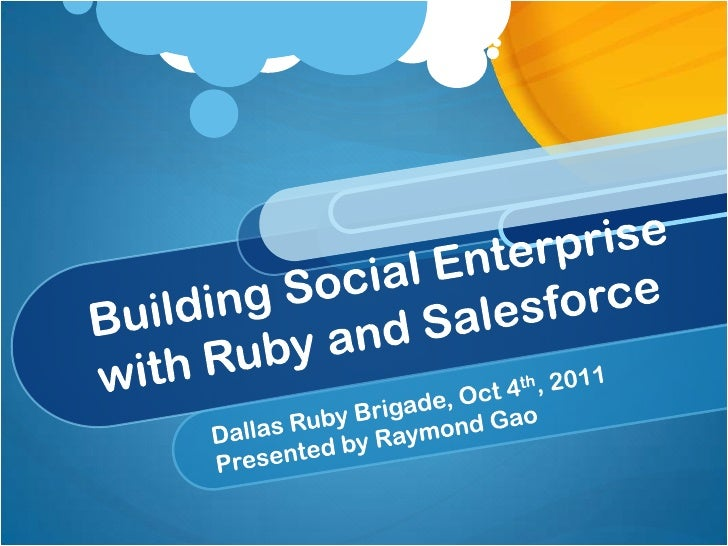 Building Social Enterprise with Ruby and Salesforce<br />Dallas Ruby Brigade, Oct 4th, 2011<br />Presented by Raymond Gao<...
