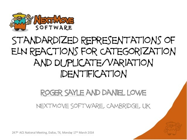 Standardized Representations of ELN Reactions for Categorization and Duplicate/Variation Identification Roger Sayle and da...