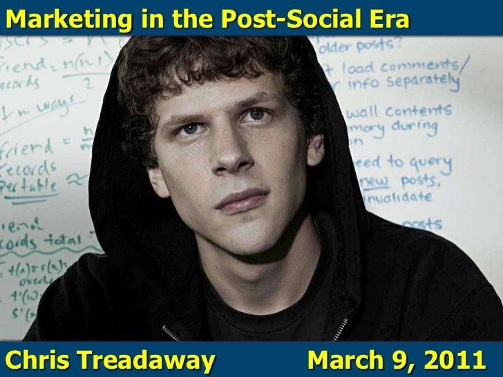 Marketing in the Post-Social Era<br />Chris TreadawayMarch 9, 2011<br />