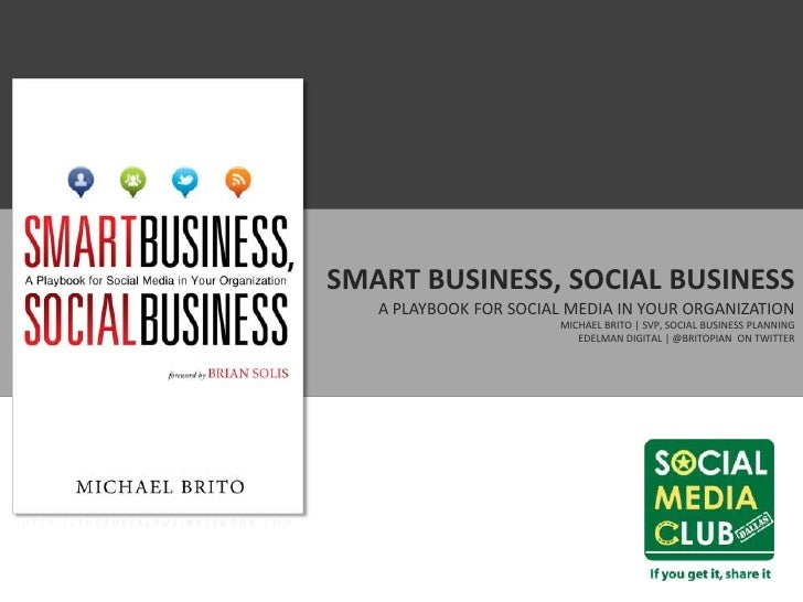 SMART BUSINESS, SOCIAL BUSINESS                                      A PLAYBOOK FOR SOCIAL MEDIA IN YOUR ORGANIZATION     ...