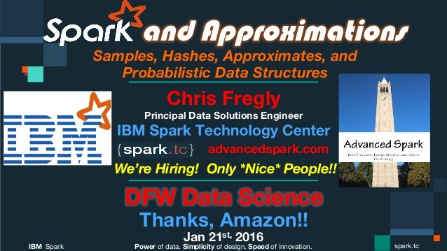 Power of data. Simplicity of design. Speed of innovation. IBM Spark  spark.tc and Approximations Samples, Hashes, Approxim...