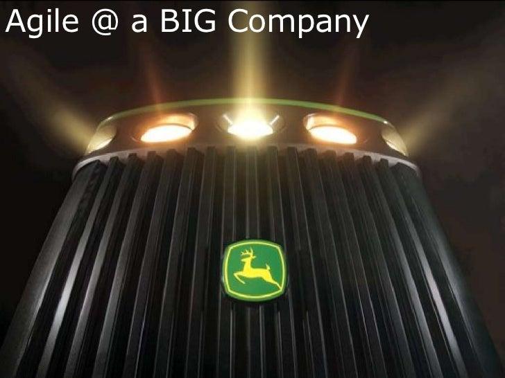 Agile @ a BIG Company