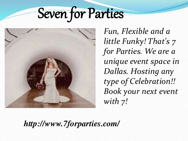Fun, Flexible and a little Funky! That's 7 for Parties. We are a unique event space in Dallas. Hosting any type of Celebra...