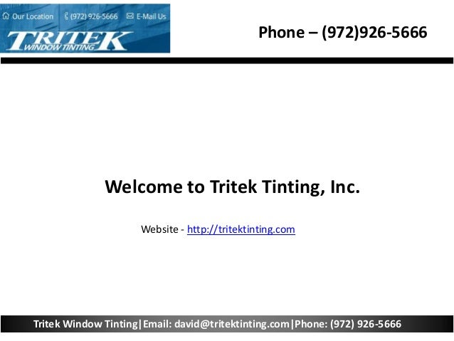 Phone – (972)926-5666 Tritek Window Tinting Email: david@tritektinting.com Phone: (972) 926-5666 Welcome to Tritek Tinting...