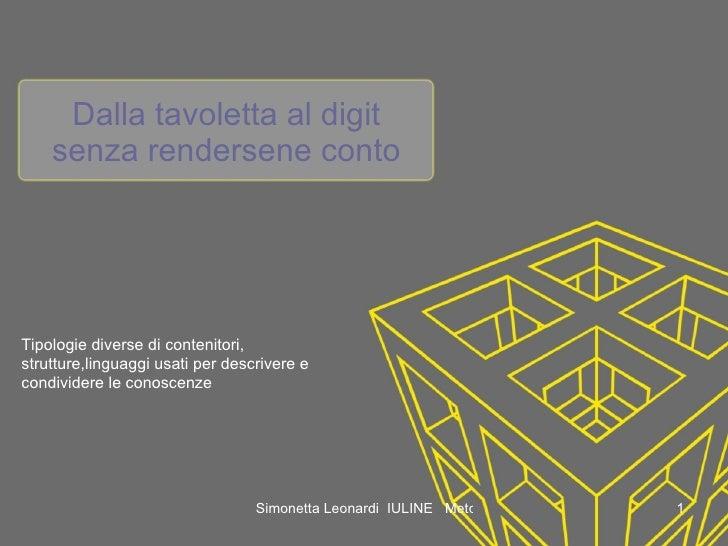 Dalla tavoletta al digit senza rendersene conto Tipologie diverse di contenitori, strutture,linguaggi usati per descrivere...