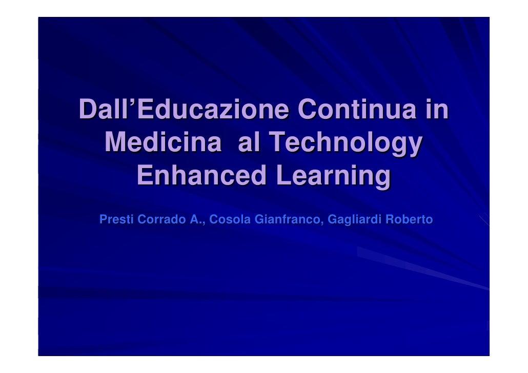 Dall'Educazione Continua in  Medicina al Technology      Enhanced Learning  Presti Corrado A., Cosola Gianfranco, Gagliard...