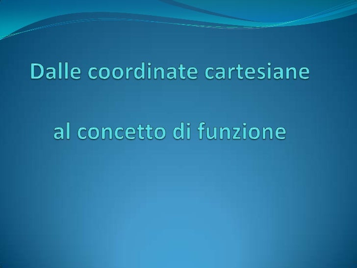 Dalle coordinate cartesiane al concetto di funzione<br />
