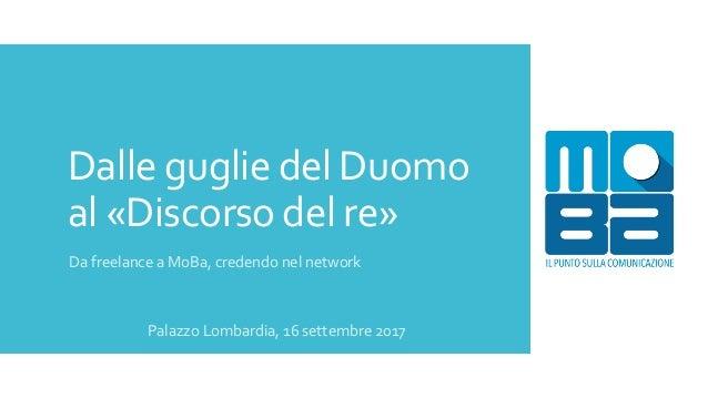 Dalle guglie del Duomo al «Discorso del re» Da freelance a MoBa, credendo nel network Palazzo Lombardia, 16 settembre 2017