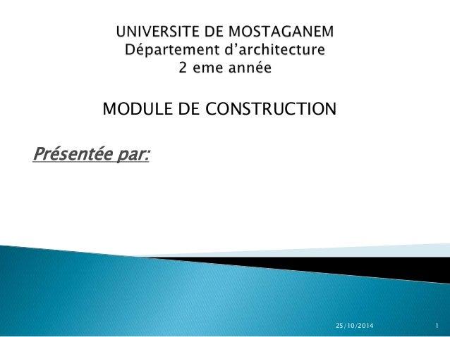 MODULE DE CONSTRUCTION  Présentée par:  25/10/2014 1
