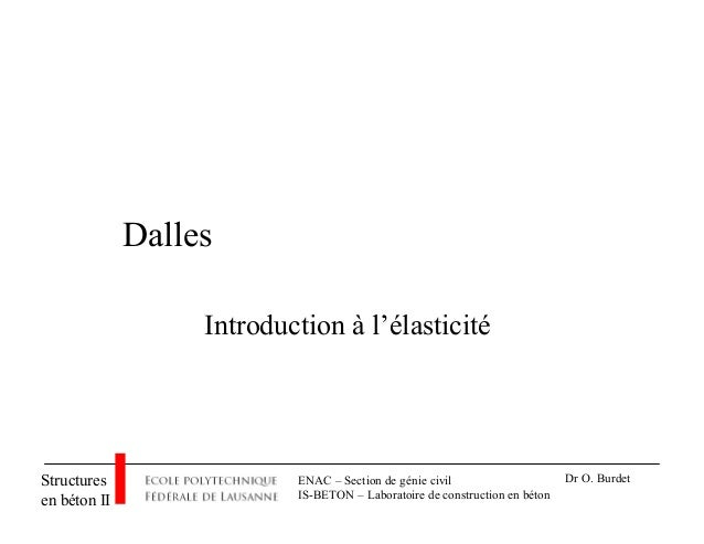 ENAC – Section de génie civil IS-BETON – Laboratoire de construction en béton Structures en béton II Dr O. Burdet Dalles I...