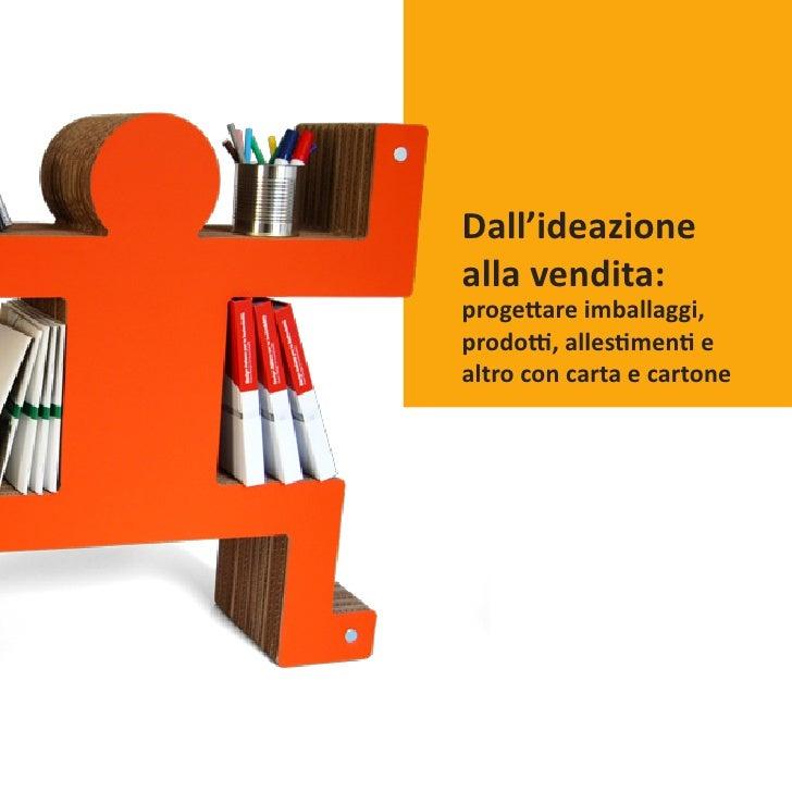 Dall'ideazione alla vendita: progettare imballaggi, prodotti, allestimenti e altro con carta e cartone