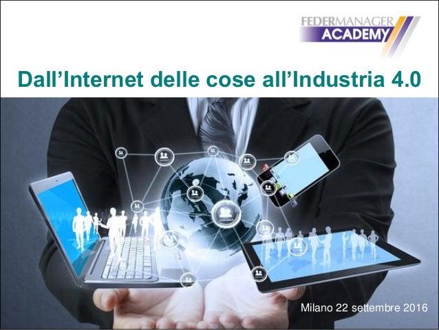 Dall'Internet delle cose all'Industria 4.0 Milano 22 settembre 2016