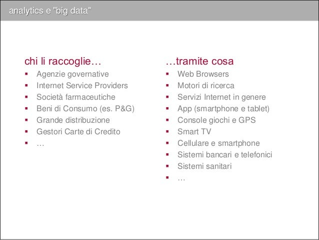 "analytics e ""big data"" chi li raccoglie…  Agenzie governative  Internet Service Providers  Società farmaceutiche  Beni..."