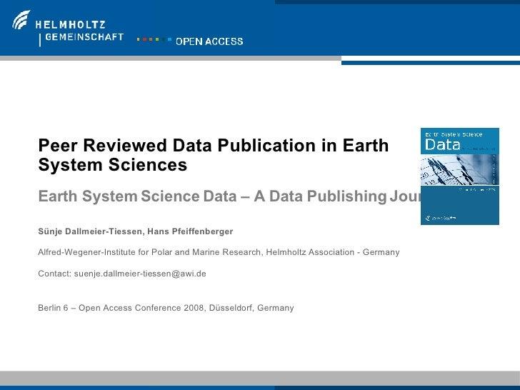 Peer Reviewed Data Publication in Earth System Sciences Earth System Science Data – A Data Publishing Journal Sünje Dallme...