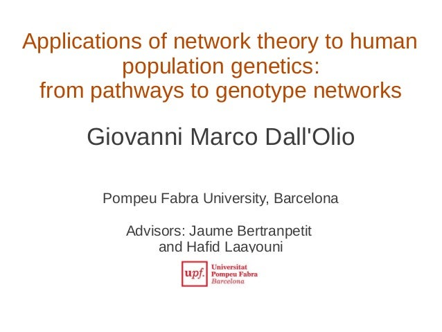 Applications of network theory to human population genetics: from pathways to genotype networks  Giovanni Marco Dall'Olio ...