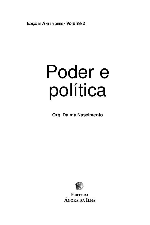 PODER E POLÍTICA 1 Poder e política EDITORA ÁGORA DA ILHA EDIÇÕES ANTERIORES - Volume 2 Org. Dalma Nascimento