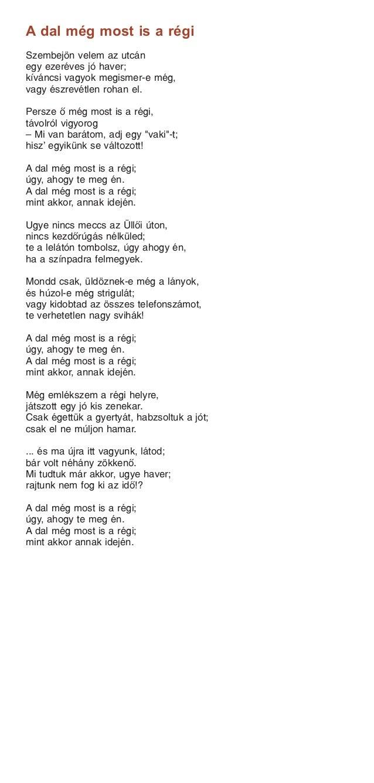 A dal még most is a régi Szembejön velem az utcán egy ezeréves jó haver; kíváncsi vagyok megismer-e még, vagy észrevétlen ...
