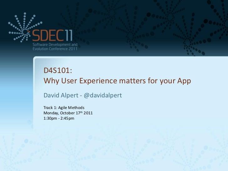 D4S101:          Why User Experience matters for your App          David Alpert - @davidalpert          Track 1: Agile Met...