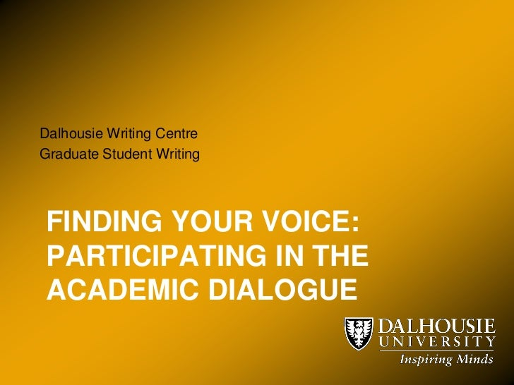 Dalhousie Writing CentreGraduate Student WritingFINDING YOUR VOICE:PARTICIPATING IN THEACADEMIC DIALOGUE