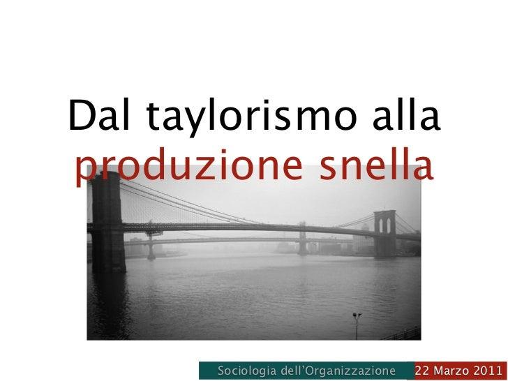 Dal taylorismo allaproduzione snella       Sociologia dell'Organizzazione   22 Marzo 2011