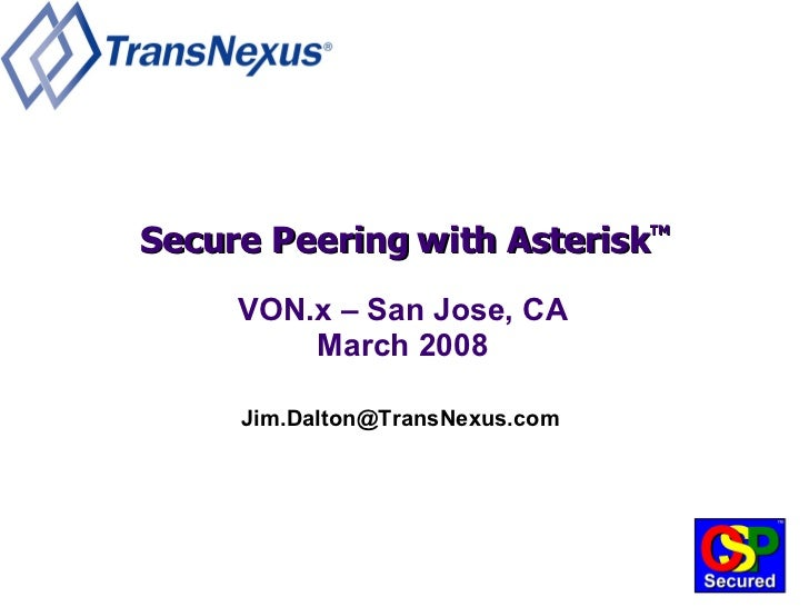 Secure Peering with Asterisk TM [email_address] VON.x – San Jose, CA March 2008