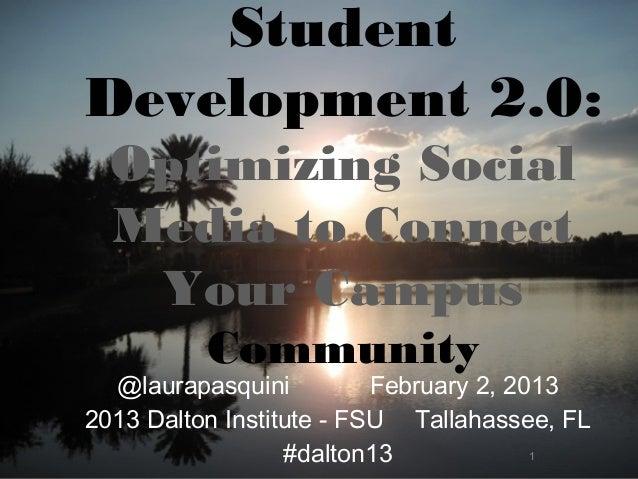 StudentDevelopment 2.0:  Optimizing Social  Media to Connect   Your Campus          Community  @laurapasquini          Feb...