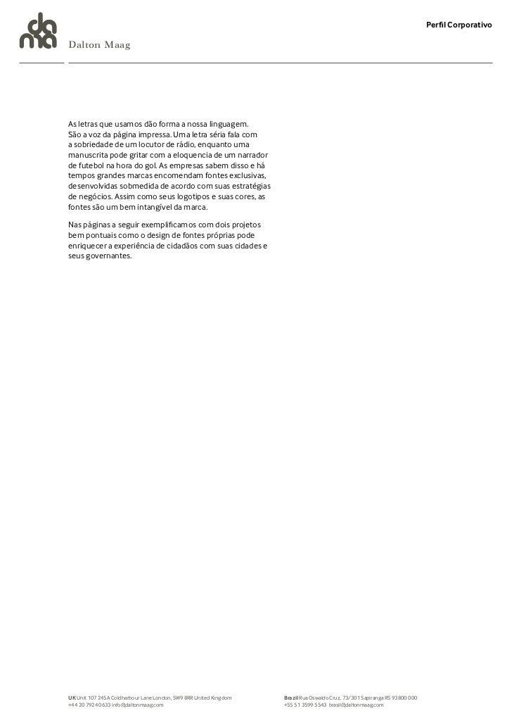 Perfil CorporativoDalton MaagAs letras que usamos dão forma a nossa linguagem.São a voz da página impressa. Uma letra séri...
