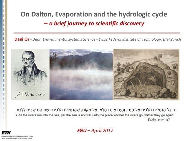 On Dalton, Evaporation and the hydrologic cycle – a brief journey to scientific discovery Dani Or - Dept. Environmental Sy...
