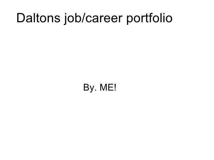 Daltons job/career portfolio  By. ME!