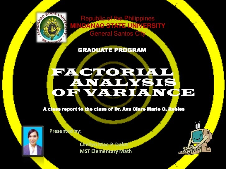 Republic of the PhilippinesMINDANAO STATE UNIVERSITYGeneral Santos City<br />GRADUATE PROGRAM<br />FACTORIAL       	ANALY...