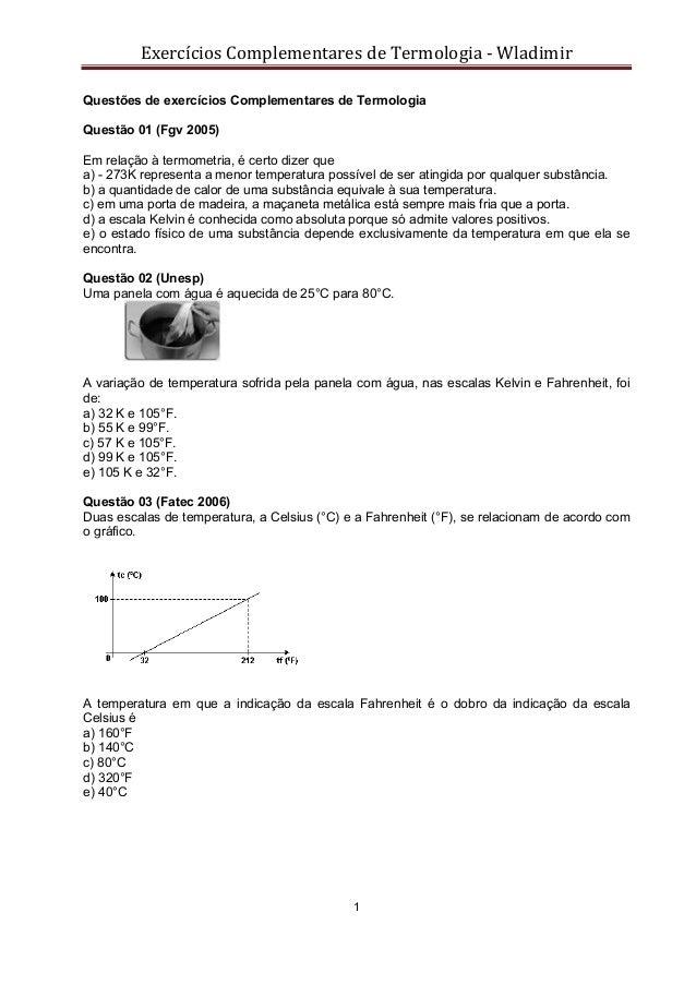 Exercícios Complementares de Termologia - Wladimir 1 Questões de exercícios Complementares de Termologia Questão 01 (Fgv 2...