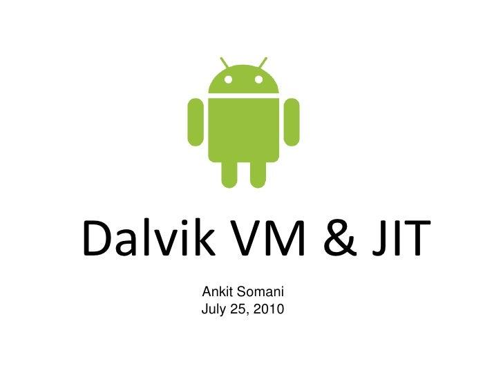 Dalvik VM & JIT<br />Ankit Somani <br />July 25, 2010<br />