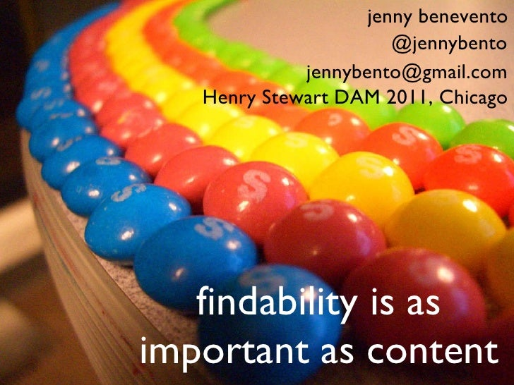findability is as important as content jenny benevento @jennybento [email_address] Henry Stewart DAM 2011, Chicago