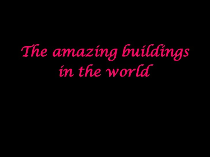 The amazingbuildings <br />in the world<br />