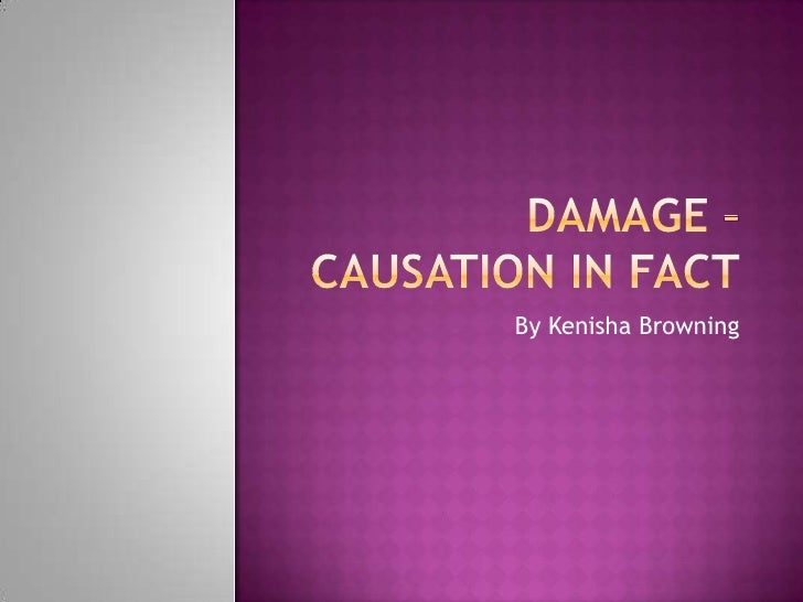 Damage – Causation in fact<br />By Kenisha Browning<br />