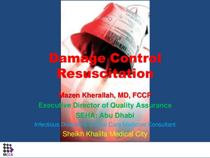 Damage Control Resuscitation<br />Mazen Kherallah, MD, FCCP<br />Executive Director of Quality Assurance<br />SEHA: Abu Dh...