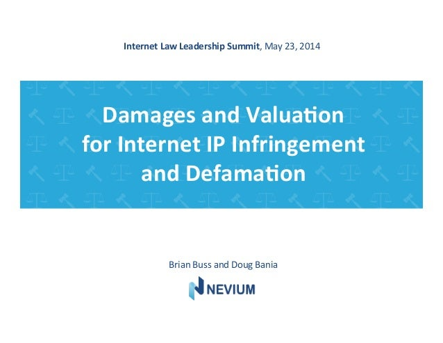 Damages	   and	   Valua-on	   	    for	   Internet	   IP	   Infringement	   	    and	   Defama-on	    Brian	   Buss	   and...