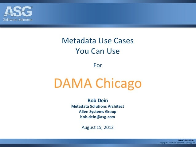 Metadata Use Cases    You Can Use              ForDAMA Chicago           Bob Dein   Metadata Solutions Architect      Alle...